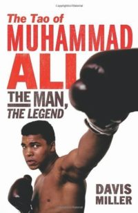 The Tao of Muhammad Ali The Man  The Legend