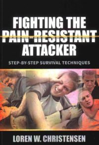 9781594394942 Fighting the Pain-Resistant Attacker by LOREN CRISTENSEN